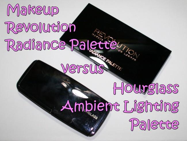 Makeup Revolution Radiance Palette vs Hourglass Ambient Lighting